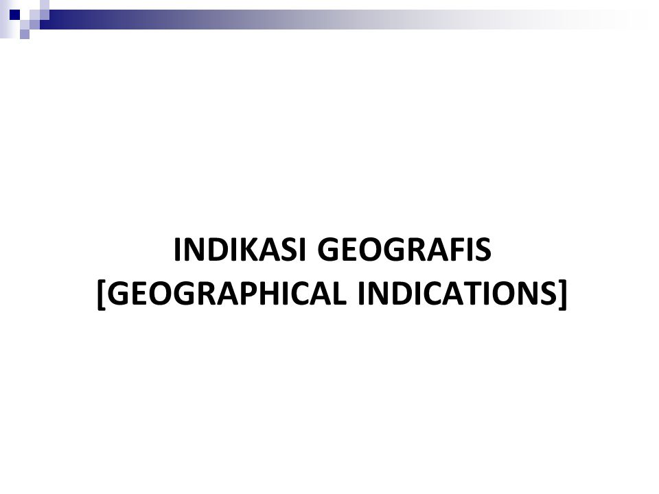 INDIKASI GEOGRAFIS [GEOGRAPHICAL INDICATIONS]